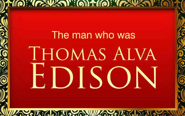 the-man-who-was-thomas-edison