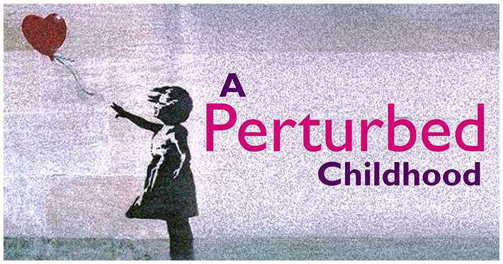 a-perturbed-childhood