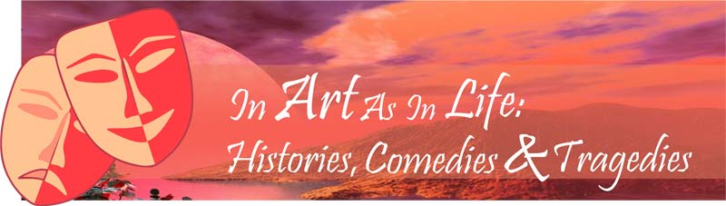 in-art-as-in-life-histories-comedies-and-tragedies